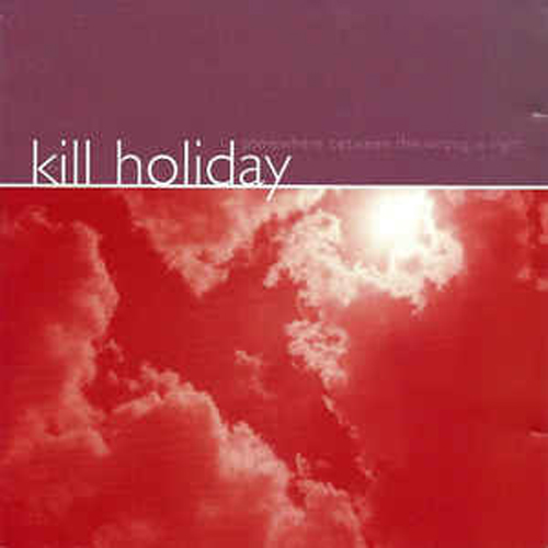 Kill Holiday – Somewhere Between the Wrong is Right – CD
