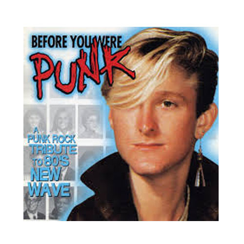 V/A – Before You Were Punk – A Punk Rock Tribute to 80′s New Wave – CD