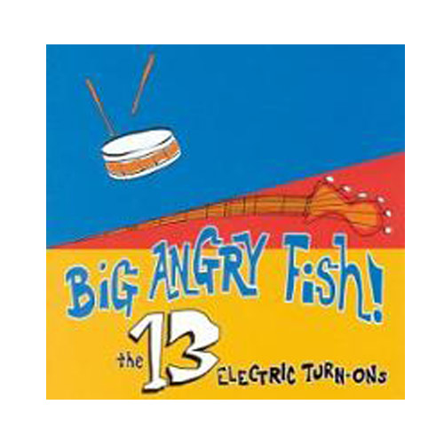 Big Angry Fish! – The 13 Electric Turn-Ons – CD