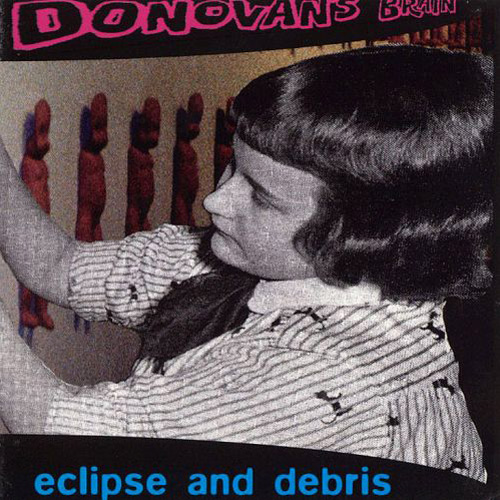 Donovan's Brain – Eclipse and Debris – CD