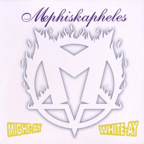 Mephiskapheles – Might-Ay White-Ay – CD