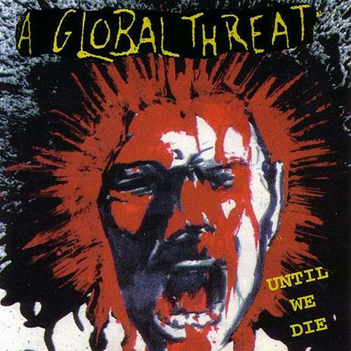 A Global Threat – Until We Die – CD