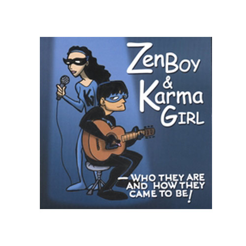 Zen Boy & Karma Girl – Who They Are And How They Came To Be – CD