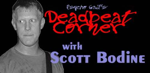 Psycho Gail's Deadbeat Corner – Scott Bodine
