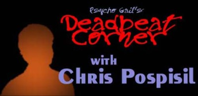 Psycho Gail's Deadbeat Corner –  Chris Pospisil