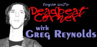 Psycho Gail's Deadbeat Corner – Greg Reynolds