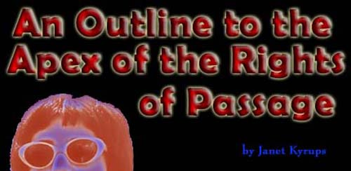 An Outline to the Apex of the Rights of Passage – Janet Kyrups