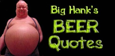 Big Hank's Beer Quotes
