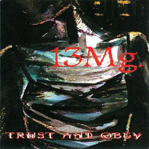 13mg – Trust and Obey – CD
