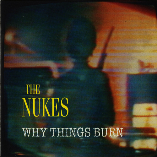 The Nukes – Why Things Burn – CD