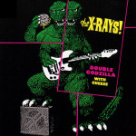 the X-Rays - Double Godzilla with Cheese - CD