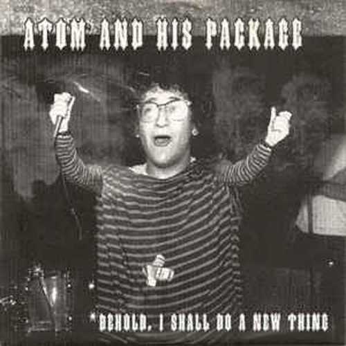 Atom and His Package – Behold, I Shall Do a New Thing – 7″