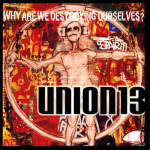 Union 13 - Why are we Destroying Ourselves - CD