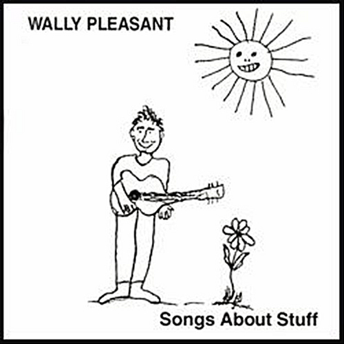 Wally Pleasant – Songs About Stuff – CD