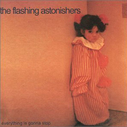 The Flashing Astonishers – Everything is Gonna Stop – CD