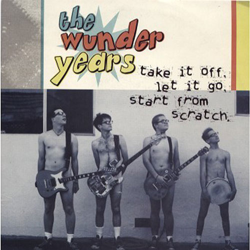 The Wunder Years – Take it off, Let it go, Start from Scratch – 7″