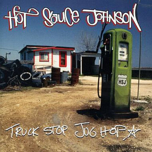 Hot Sauce Johnson – Truck Stop Jug Hop – CD