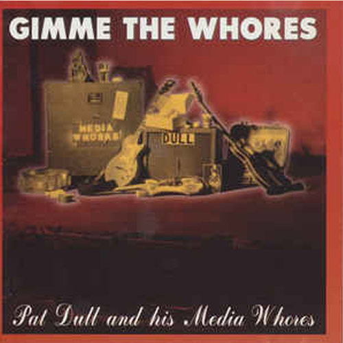 Pat Dull and His Media Whores – Gimme the Whores – CD
