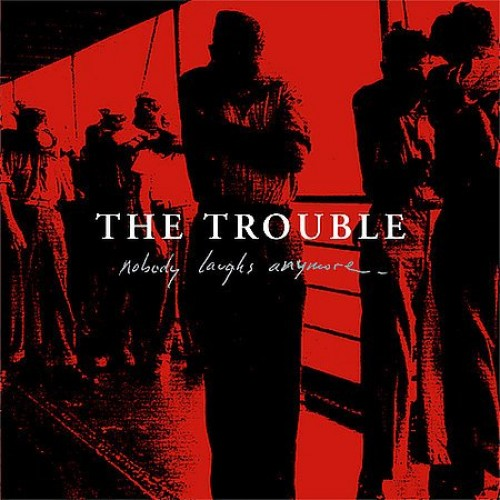 The Trouble – Nobody Laughs Anymore – CD