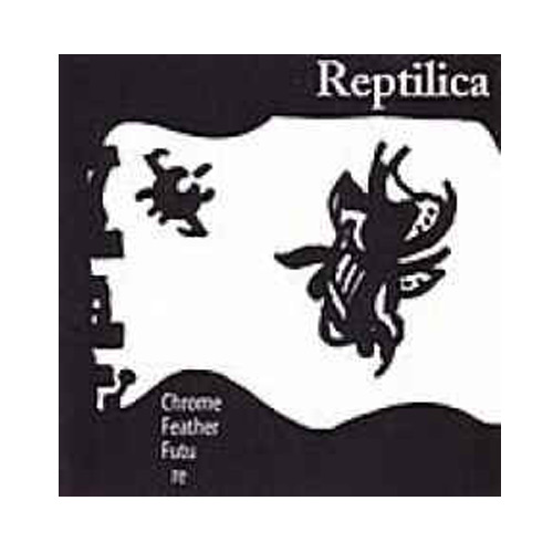 Reptilica – Chrome Feather Future – CD