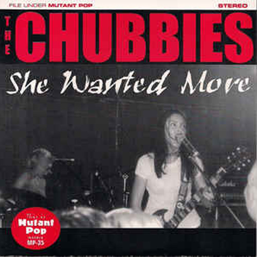 The Chubbies – She Wanted More – 7″
