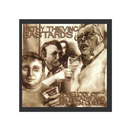 Filthy Thieving Bastards – A Melody of Retreads and Broken Quills – CD